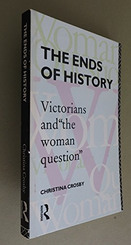 9780415009362: The Ends of History: Victorians and the Woman Question