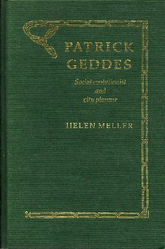 Patrick Geddes: Social Evolutionist and City Planner (GEOGRAPHY, ENVIRONMENT, AND PLANNING SERIES)
