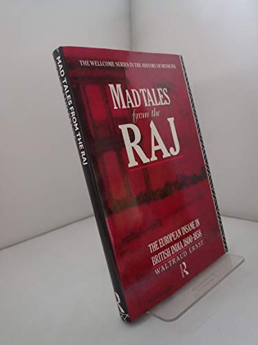 9780415009409: Mad Tales from the Raj: The European Insane in British India, 1800-1858 (The Wellcome Institute Series in the History of Medicine)