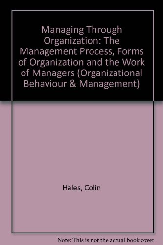 9780415010023: Managing Through Organisation: The Management Process, Forms of Organisation and the Work of Managers