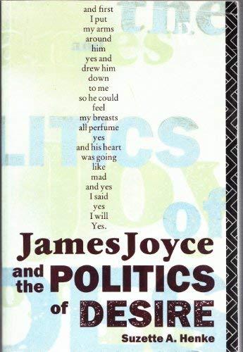 James Joyce & the Politics of Desire: Henke, Suzette A.