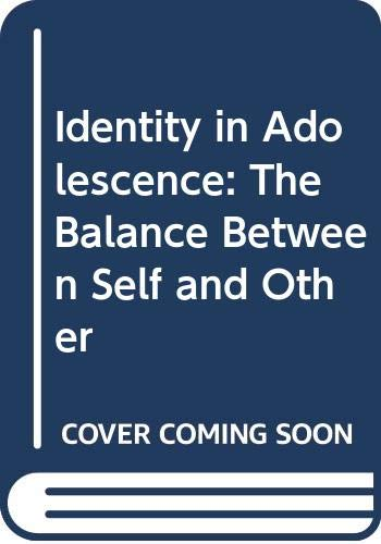 9780415010870: Identity in Adolescence: The Balance Between Self and Other