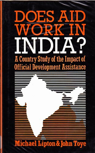 Does Aid Work in India? A Country Study of the Impact of Official Development Assistance.: Lipton, ...