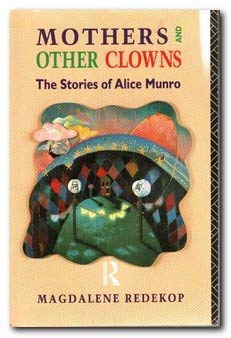 9780415010986: Mothers and Other Clowns: Stories of Alice Munro