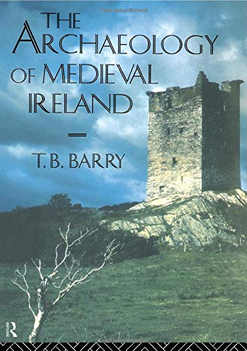 The Archaeology of Medieval Ireland.: BARRY (T. B.)