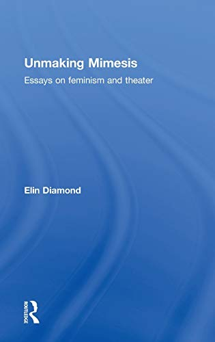 9780415012287: Unmaking Mimesis: Essays on Feminism and Theatre