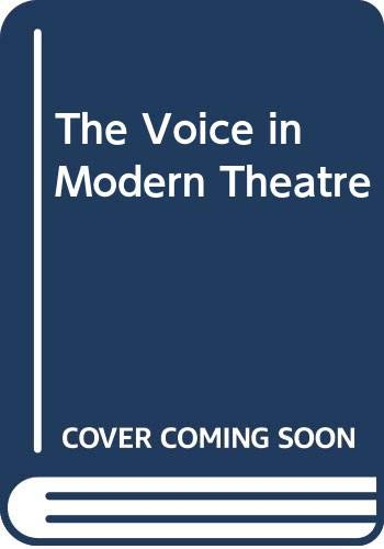 9780415012560: The Voice in Modern Theatre