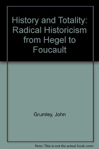 9780415012928: History and Totality: Radical Historicism from Hegel to Foucault