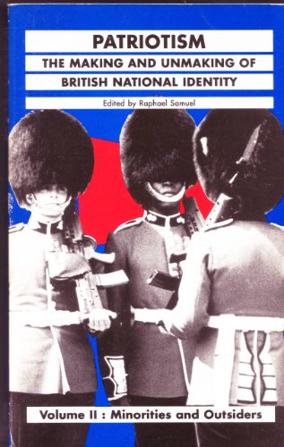 9780415013024: Patriotism: Minorities and Outsiders v.2: The Making and Unmaking of British National Identity: Minorities and Outsiders Vol 2 (History Workshop)