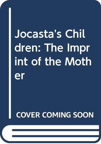 Jocasta's Children: The Imprint of the Mother: Olivier, Christiane