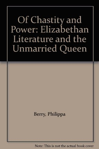 9780415015073: Of Chastity and Power: Elizabethan Literature and the Unmarried Queen