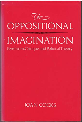 The Oppositional Imagination: Feminism, Critique, And Political Theory (SCARCE FIRST BRITISH HARD...
