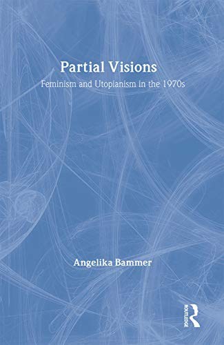 9780415015196: Partial Visions: Feminism and Utopianism in the 1970's