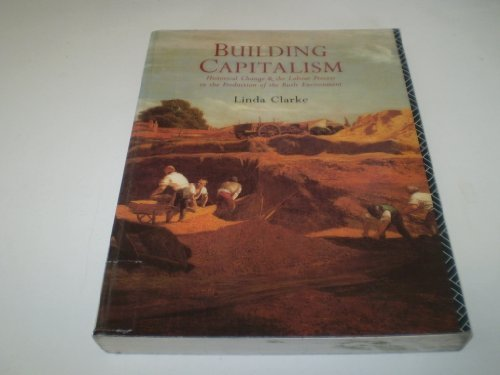 9780415015530: Building Capitalism: Historical Change and the Labour Process in the Production of the Built Environment