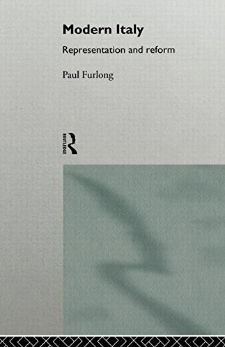 Modern Italy: Representation and Reform (Politics and: Paul Furlong