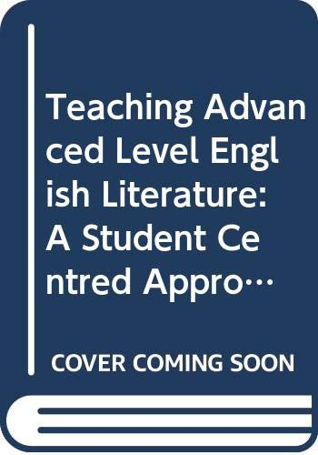 9780415016421: Teaching Advanced Level English Literature: A Student Centred Approach