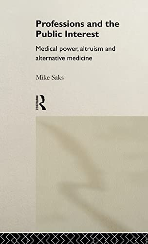 9780415018050: Professions and the Public Interest: Medical Power, Altruism and Alternative Medicine