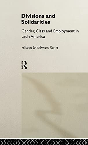 9780415018494: Divisions and Solidarities: Gender, Class and Employment in Latin America