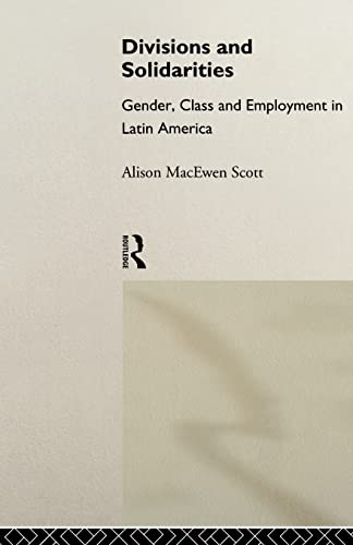 9780415018500: Divisions and Solidarities: Gender, Class and Employment in Latin America