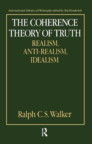 9780415018685: The Coherence Theory of Truth: Realism, Anti-realism, Idealism (International Library of Philosophy)