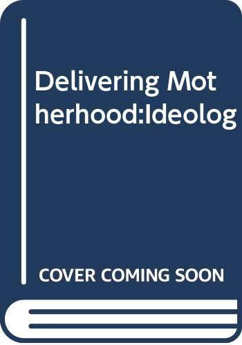 9780415020183: Delivering Motherhood: Maternal Ideologies and Practices in the 19th and 20th Centuries