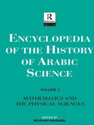 Encyclopedia of the History of Arabic Science.: Arabic Science] Roshdi RASHED (ed.).