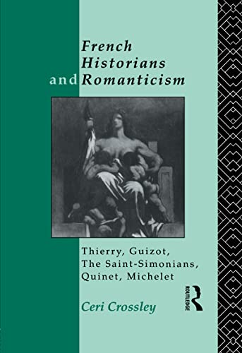 9780415021180: French Historians and Romanticism: Thierry, Guizot, the Saint-Simonians, Quinet, Michelet