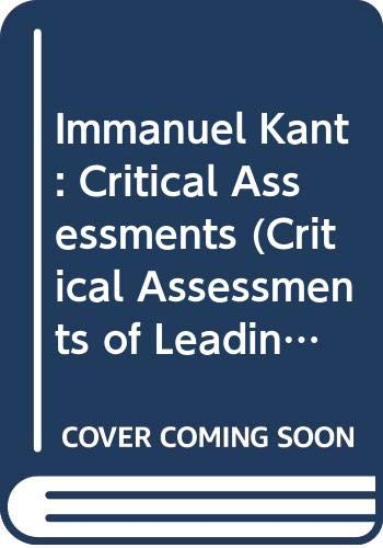 9780415021432: Immanuel Kant: Critical Assessments (Critical Assessments of Leading Philosophers)