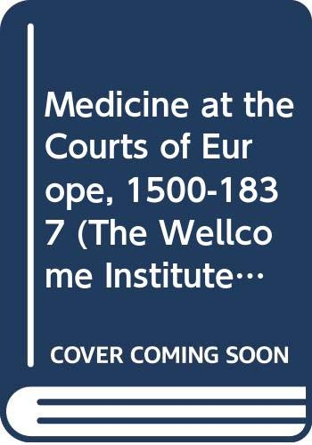 9780415022644: Medicine at The Courts of Europe 1500-1837 (The Wellcome Institute Series in the History of Medicine)