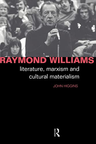 Raymond Williams: Literature, Marxism and Cultural Materialism (Critics of the Twentieth Century) (9780415023450) by Higgins, John