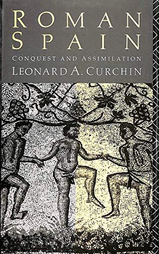 Roman Spain. Conquest and Assimilation.: CURCHIN, L.A.,