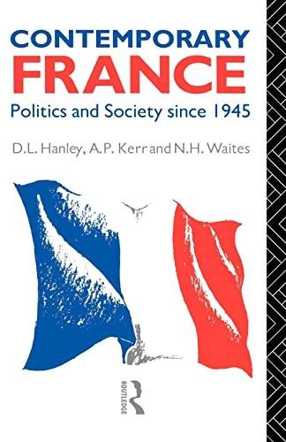 Contemporary France: Politics and Society Since 1945: Hanley D L, Kerr A P and Waites N H