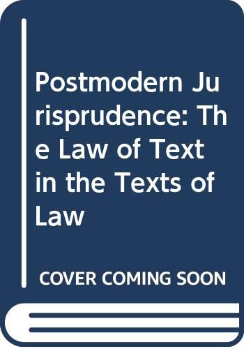 9780415025737: Postmodern Jurisprudence: The Law of Text in the Texts of Law