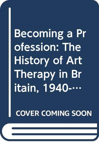 9780415025812: Becoming a Profession: History of Art Therapy in Britain, 1940-82