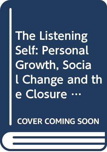 9780415025829: The Listening Self: Personal Growth, Social Change and the Closure of Metaphysics