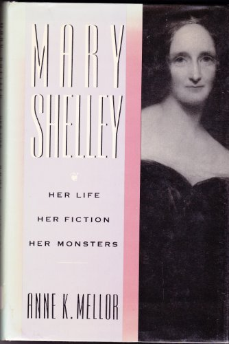 9780415025911: Mary Shelley: Her Life, Her Fiction, Her Monsters