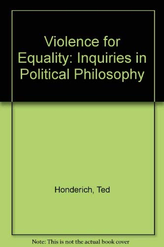 9780415026222: Violence for Equality: Inquiries in Political Philosophy