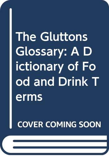 The Gluttons Glossary: A Dictionary of Food and Drink Terms (9780415026475) by John Ayto