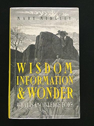Wisdom, Information and Wonder: What is Knowledge: Midgley, Mary