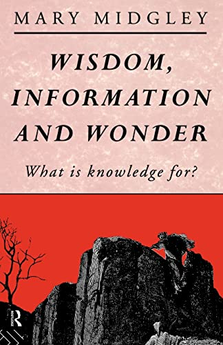 Wisdom, Information and Wonder: What is Knowledge For? (0415028302) by Mary Midgley