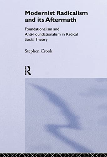 9780415028608: Modernist Radicalism and its Aftermath: Foundationalism and Anti-Foundationalism in Radical Social Theory
