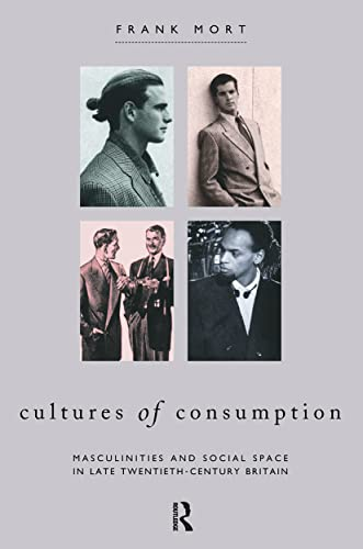 9780415030526: Cultures of Consumption: Masculinities and Social Space in Late Twentieth-Century Britain