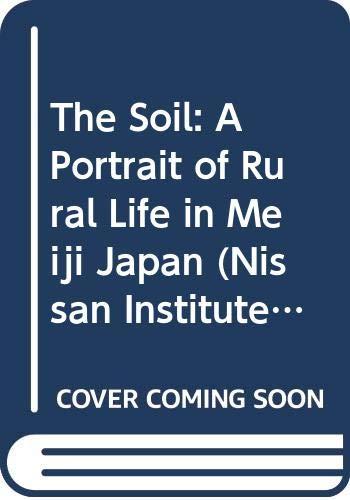 9780415030748: The Soil: A Portrait of Rural Life in Meiji Japan (Nissan Institute Routledge Japanese Studies Series)