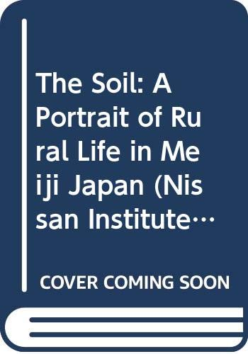 9780415030748: The Soil: A Portrait of Rural Life in Meiji Japan (Nissan Institute Routledge Japanese Studies Series)