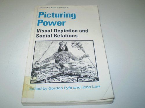 Picturing Power: Visual Depiction and Social Relations (Sociological Review Monographs, No. 35): ...