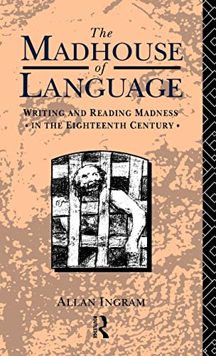 9780415031905: The Madhouse of Language: Writing and Reading Madness in the Eighteenth Century