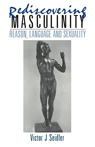 Rediscovering Masculinity. Reason, Language and Sexuality.: Seidler, Victor