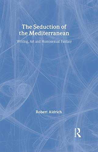9780415032278: The Seduction of the Mediterranean: Writing, Art and Homosexual Fantasy