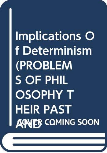 9780415033039: Implications Of Determinism (PROBLEMS OF PHILOSOPHY THEIR PAST AND PRESENT)
