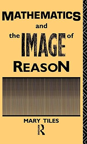 9780415033183: Mathematics and the Image of Reason (Philosophical Issues in Science)